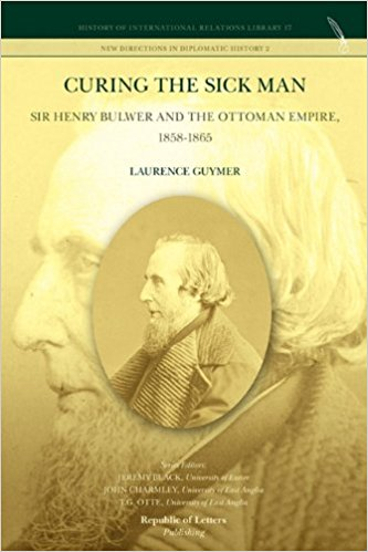 Book cover Laurence Guymer, Curing the Sick Man: Sir Henry Bulwer and the Ottoman Empire, 1858-1865
