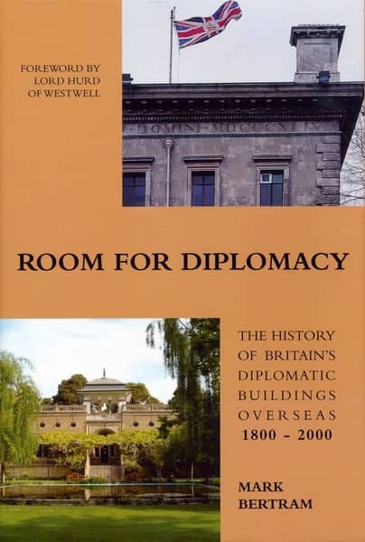Room For Diplomacy: Britain's Diplomatic Buildings Overseas 1800-2000