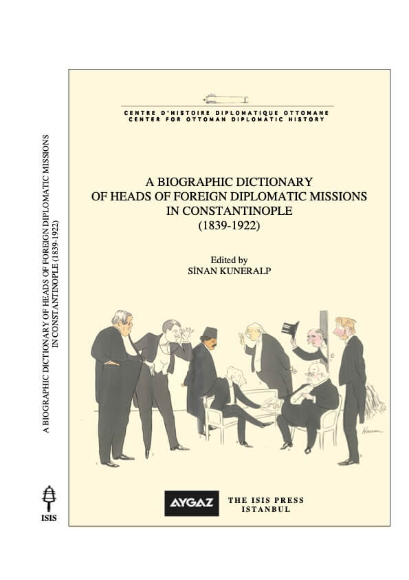 A Biographic Dictionary of Heads of Foreign Diplomatic Missions in Constantinople